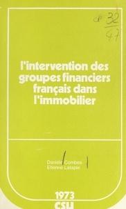 Danièle Combes et Étienne Latapie - L'intervention des groupes financiers français dans l'immobilier.