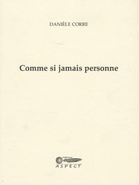 Danièle Corre - Comme si jamais personne.