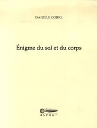 Danièle Corre - Enigme du sol et du corps.