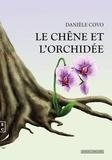 Danièle Covo - Le chêne et l'orchidée.