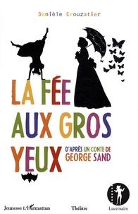Danièle Crouzatier - La Fée aux Gros Yeux - D'après un conte de George Sand.
