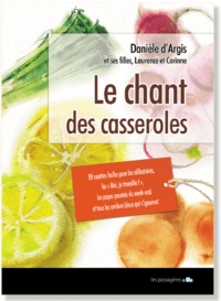 """Danièle d' Argis et Laurence d' Argis - Le chant des casseroles - 89 recettes faciles pour les """"Moi, je travaille !"""" les célibataires, les papas paumés du week-end et tous les cordons bleus qui s'ignorent."""