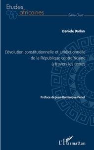 Danièle Darlan - L'évolution constitutionnelle et juridictionnelle de la République centrafricaine à travers les textes.