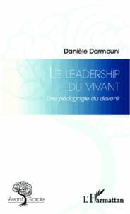 Danièle Darmouni - Le leadership du vivant - Une pédagogie du devenir.