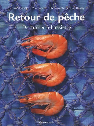 Danièle de Yparraguirre - Retour de pêche - De la mer à l'assiette.
