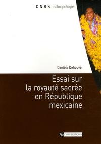 Danièle Dehouve - Essai sur la royauté sacrée en République mexicaine.