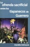 Danièle Dehouve - La ofrenda sacrificial entre los tlapanecos de Guerrero.