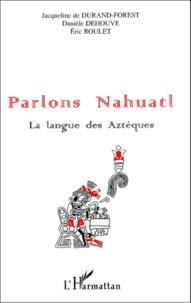 Danièle Dehouve et Jacqueline de Durand-Forest - Parlos Nahuatl - La langue des Aztèques.