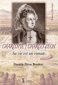 Danièle Déon Bessière - Charlotte / Charles d'Eon - Sa vie est un roman.