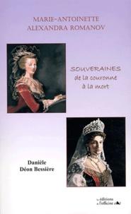 Danièle Déon Bessière - Marie-Antoinette, Alexandra Romanov - Souveraines, de la couronne à la mort.
