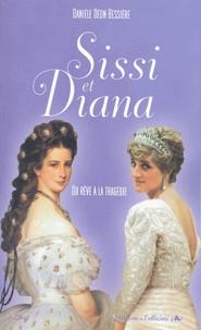 Danièle Déon Bessière - Sissi et Diana - Du rêve à la tragédie.