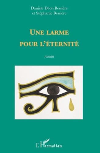 Danièle Déon Bessière et Stéphanie Bessière - Une larme pour l'éternité.