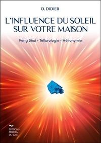 Danièle Didier - L'influence du soleil sur votre maison - Feng-shui, Tellurologie, Hélionymie.