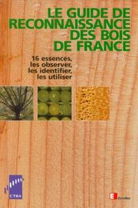 LE GUIDE DE RECONNAISSANCE DES BOIS DE FRANCE. - 16 essences, les observer, les identifier, les utiliser.pdf