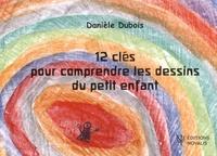Danièle Dubois - 12 clés pour comprendre les dessins du petit enfant.