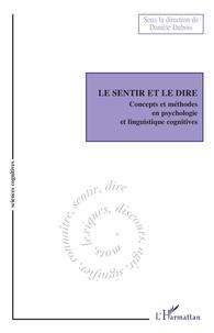 Danièle Dubois - Le Sentir et le Dire - Concepts et méthodes en psychologie et linguistique cognitives.