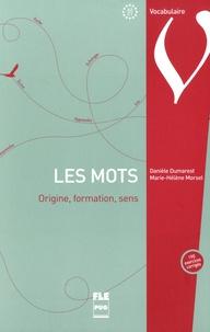 Danièle Dumarest et Marie-Hélène Morsel - Les mots - Origine, formation, sens.