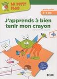 Danièle Dumont - J'apprends à bien tenir mon crayon - Grande section 5-6 ans.