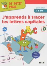 Danièle Dumont - J'apprends à tracer les lettres capitales - Grande Section 5-6 ans.