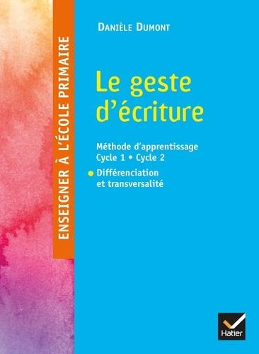 Danièle Dumont - Le geste d'écriture - Méthode d'apprentissage Cycle 1 - Cycle 2, Différenciation et transversalité.