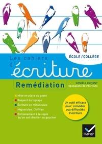 Danièle Dumont - Les cahiers d'écriture école/collège - Remédiation. Aide personnalisée.