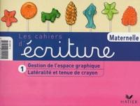 Les cahiers décriture Maternelle - Tome 1, Latéralité et tenue de crayon, Gestion de lespace graphique.pdf