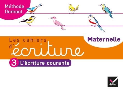 Danièle Dumont - Les cahiers d'écriture Maternelle - Tome 3, L'écriture courante.