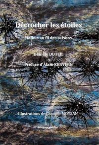 Danièle Duteil - Décrocher les étoiles - Haïkus au fil des saisons.