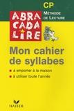 Danièle Fabre et Edgar Fabre - Abracadalire CP - Mon cahier de syllabes.
