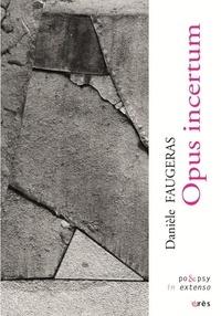 Danièle Faugeras - Opus incertum - Poèmes 1975-2020 avec 34 écritures de lumière de l'auteure.