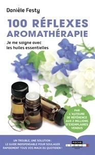 100 réflexes aromathérapie- Je me soigne avec les huiles essentielles - Danièle Festy |