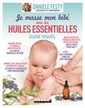 Danièle Festy - Je masse mon bébé avec les huiles essentielles.