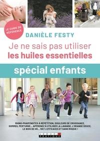 Téléchargez des livres gratuits pour ipod touch Je ne sais pas utiliser les huiles essentielles spécial enfant ePub RTF in French par Danièle Festy