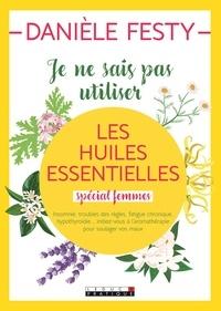 """Danièle Festy - Je ne sais pas utiliser les huiles essentielles """"spécial femmes""""."""