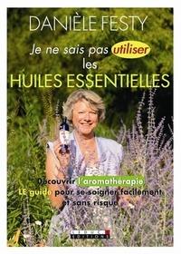 Danièle Festy - Je ne sais pas utiliser les huiles essentielles.
