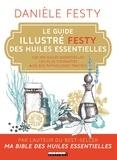 Danièle Festy - Le guide illustré Festy des huiles essentielles - Les 100 huiles essentielles les plus courantes + 800 pathologies traitées.