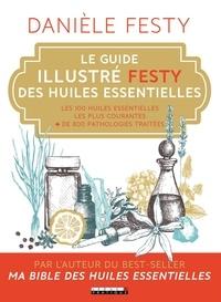 Le guide illustré Festy des huiles essentielles - Les 100 huiles essentielles les plus courantes + 800 pathologies traitées.pdf