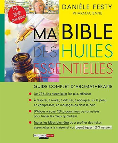 Ma Bible des huiles essentielles. Guide complet d'aromathérapie