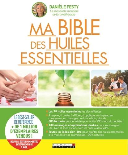 Ma bible des huiles essentielles. Guide complet d'aromathérapie  édition revue et augmentée