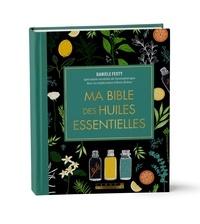Danièle Festy - Ma bible des huiles essentielles.