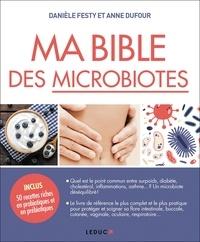Danièle Festy et Anne Dufour - Ma Bible des microbiotes.