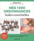 Danièle Festy - Mes 1000 ordonnances huiles essentielles.