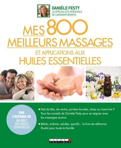 Danièle Festy - Mes 800 meilleurs massages et applications aux huiles essentielles.