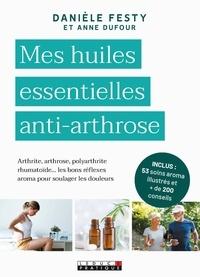 Mes huiles essentielles anti-arthrose - Danièle Festy |