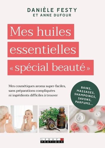 """Danièle Festy - Mes huiles essentielles """"spécial beauté""""."""