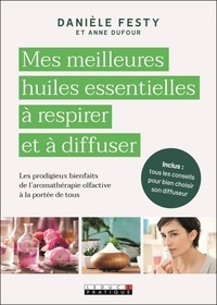 Danièle Festy et Anne Dufour - Mes meilleures huiles essentielles à respirer et à diffuser - Avec un collier.