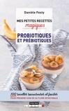 Danièle Festy - Mes petites recettes magiques probiotiques et prébiotiques.