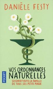 Danièle Festy - Vos ordonnances naturelles - Soigner toute la famille de tous ses petits maux.