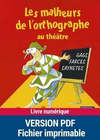 Danièle Fix et François Fontaine - Les malheurs de l'orthographe au théâtre - 7-10 ans.