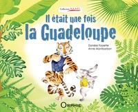 Danièle Fossette et Anne Montbarbon - Il était une fois la Guadeloupe.